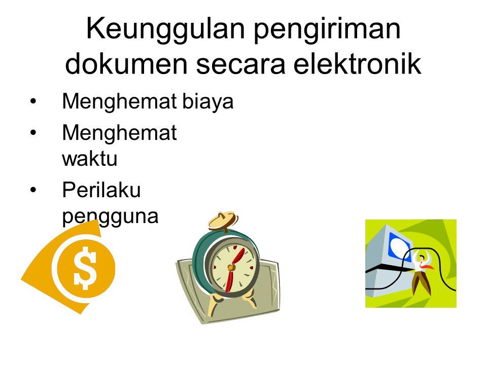 Keunggulan pengiriman dokumen secara elektronik •Menghemat biaya •Menghemat waktu •Perilaku pengguna