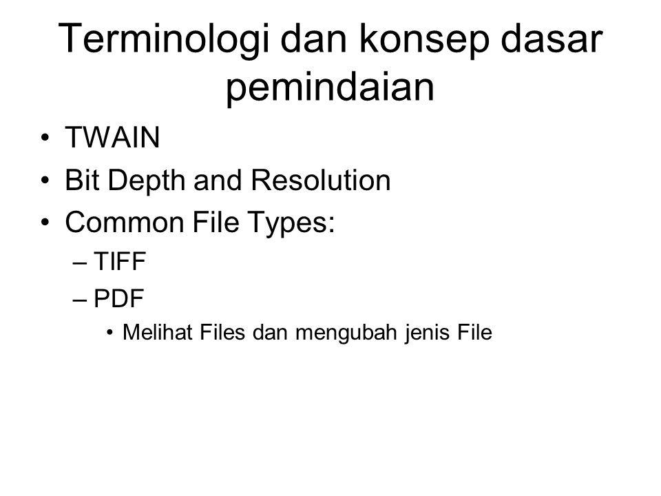 Terminologi dan konsep dasar pemindaian •TWAIN •Bit Depth and Resolution •Common File Types: –TIFF –PDF •Melihat Files dan mengubah jenis File