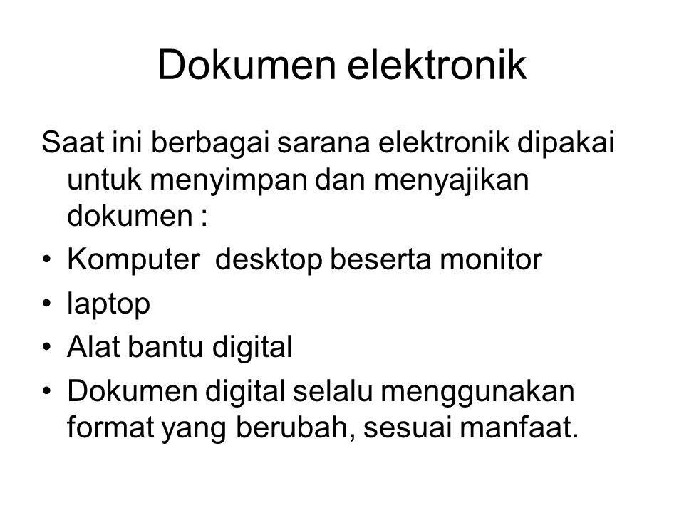 Dokumen elektronik Saat ini berbagai sarana elektronik dipakai untuk menyimpan dan menyajikan dokumen : •Komputer desktop beserta monitor •laptop •Ala