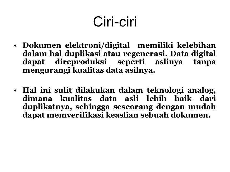 Ciri-ciri •Dokumen elektroni/digital memiliki kelebihan dalam hal duplikasi atau regenerasi. Data digital dapat direproduksi seperti aslinya tanpa men