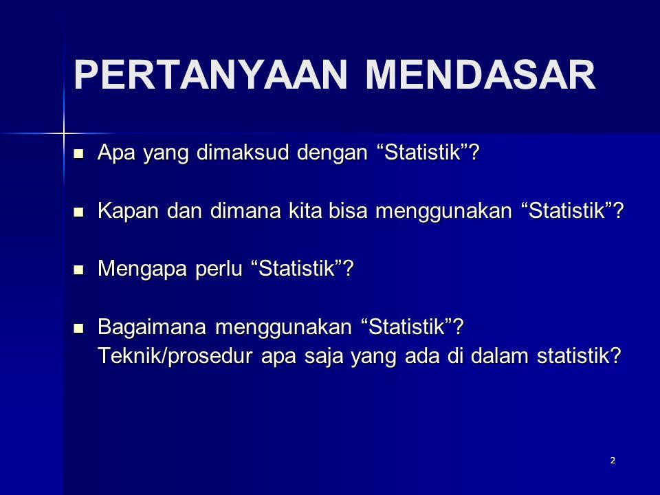 2 PERTANYAAN MENDASAR  Apa yang dimaksud dengan Statistik .
