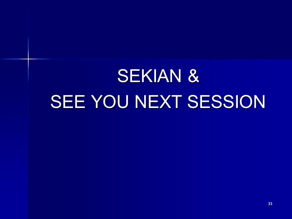 33 SEKIAN & SEE YOU NEXT SESSION