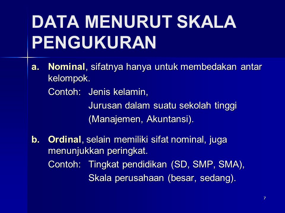 7 DATA MENURUT SKALA PENGUKURAN a.Nominal, sifatnya hanya untuk membedakan antar kelompok.