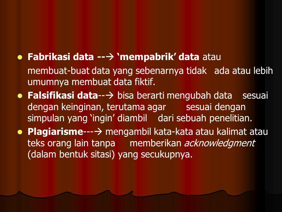   Fabrikasi data --  'mempabrik' data atau membuat-buat data yang sebenarnya tidak ada atau lebih umumnya membuat data fiktif.