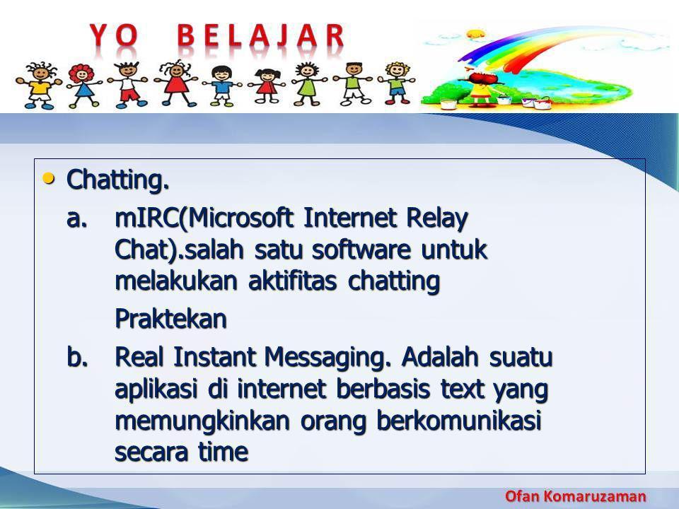 • Chatting. a. mIRC(Microsoft Internet Relay Chat).salah satu software untuk melakukan aktifitas chatting Praktekan b. Real Instant Messaging. Adalah