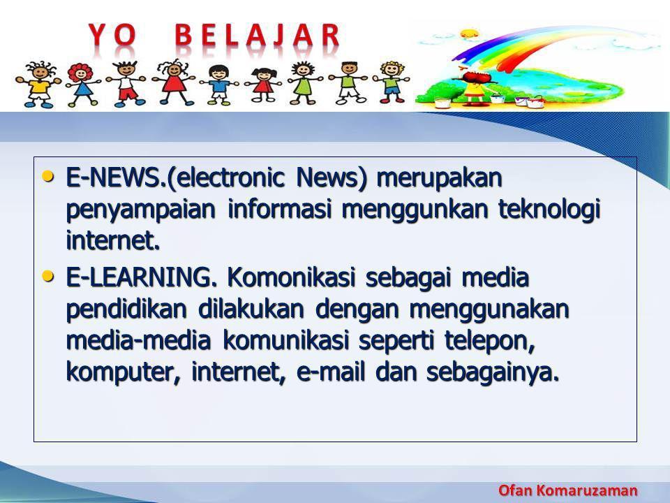 • E-NEWS.(electronic News) merupakan penyampaian informasi menggunkan teknologi internet. • E-LEARNING. Komonikasi sebagai media pendidikan dilakukan
