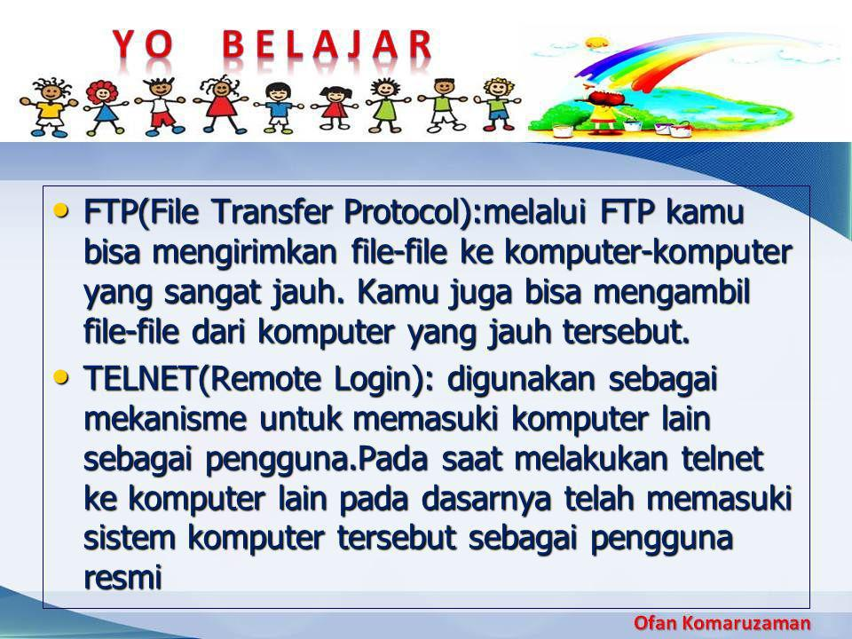 • FTP(File Transfer Protocol):melalui FTP kamu bisa mengirimkan file-file ke komputer-komputer yang sangat jauh. Kamu juga bisa mengambil file-file da