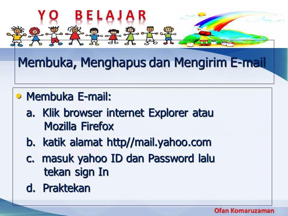 Membuka, Menghapus dan Mengirim E-mail • Membuka E-mail: a. Klik browser internet Explorer atau Mozilla Firefox b. katik alamat http//mail.yahoo.com c