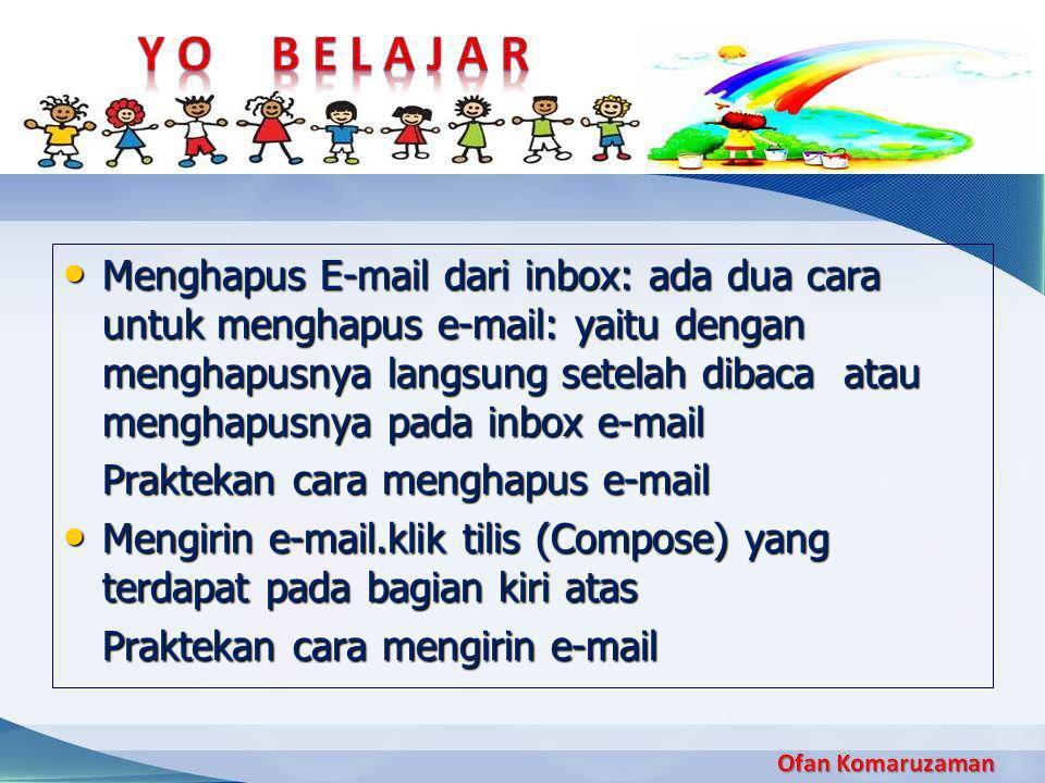• Menghapus E-mail dari inbox: ada dua cara untuk menghapus e-mail: yaitu dengan menghapusnya langsung setelah dibaca atau menghapusnya pada inbox e-m