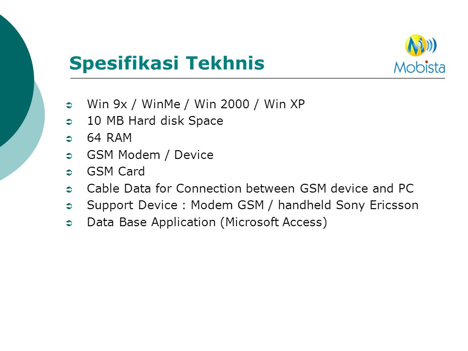 Spesifikasi Tekhnis  Win 9x / WinMe / Win 2000 / Win XP  10 MB Hard disk Space  64 RAM  GSM Modem / Device  GSM Card  Cable Data for Connection