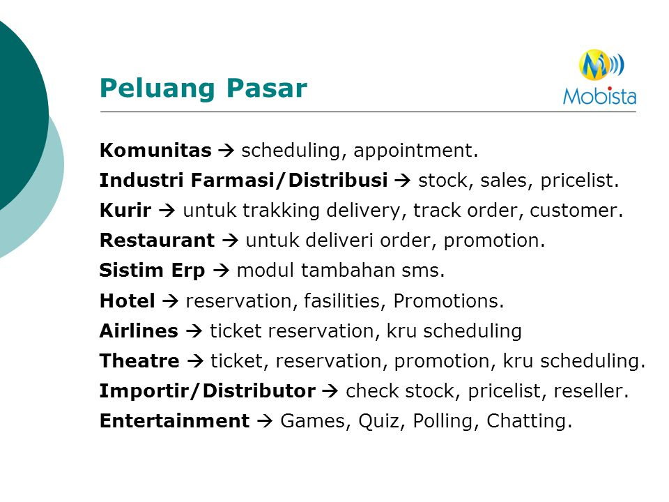 Peluang Pasar Komunitas  scheduling, appointment. Industri Farmasi/Distribusi  stock, sales, pricelist. Kurir  untuk trakking delivery, track order