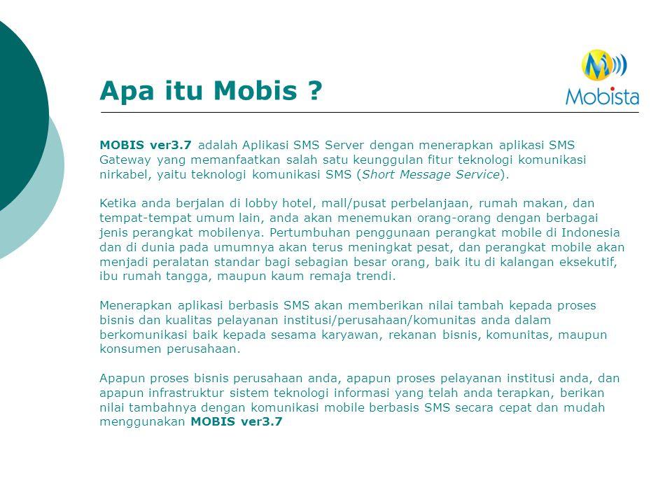 Apa itu Mobis ? MOBIS ver3.7 adalah Aplikasi SMS Server dengan menerapkan aplikasi SMS Gateway yang memanfaatkan salah satu keunggulan fitur teknologi