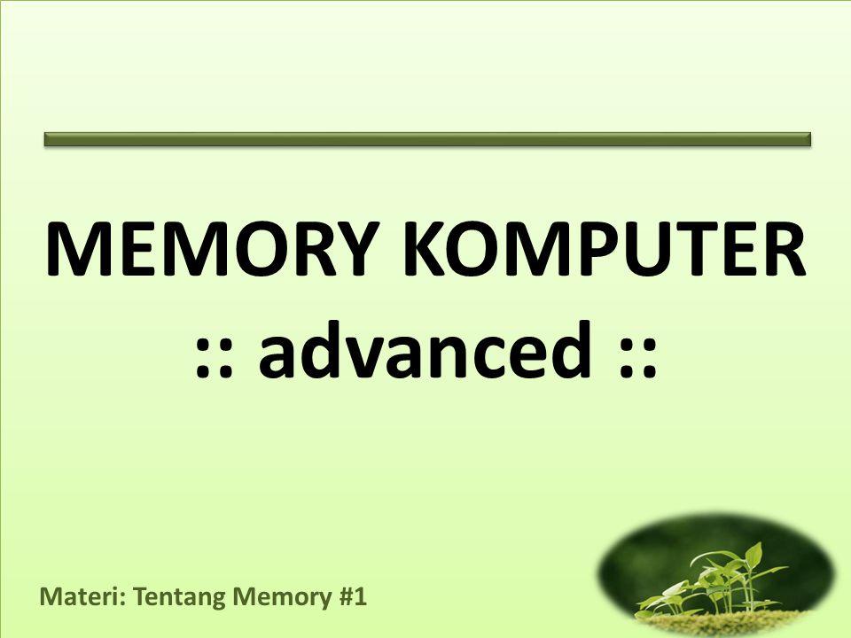 Materi: Tentang Memory #1 •Dalam hal ini, RAM sebagai unsur sangat penting dalam sistem, justru memiliki variasi karakter paling banyak dibanding hardware lainnya.