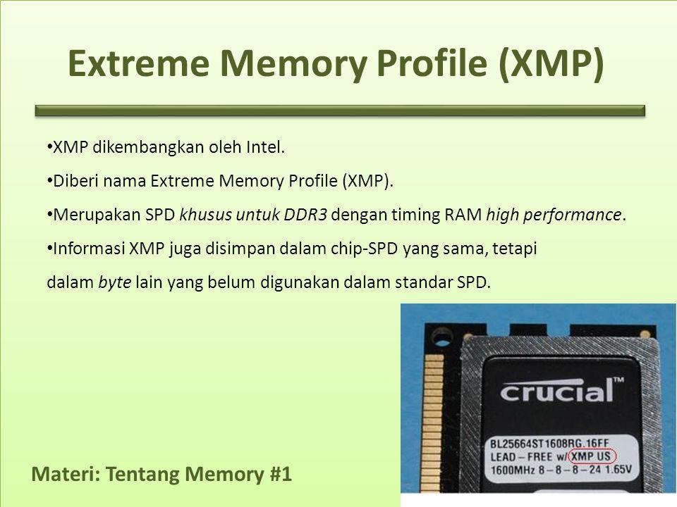 • XMP dikembangkan oleh Intel. • Diberi nama Extreme Memory Profile (XMP). • Merupakan SPD khusus untuk DDR3 dengan timing RAM high performance. • Inf