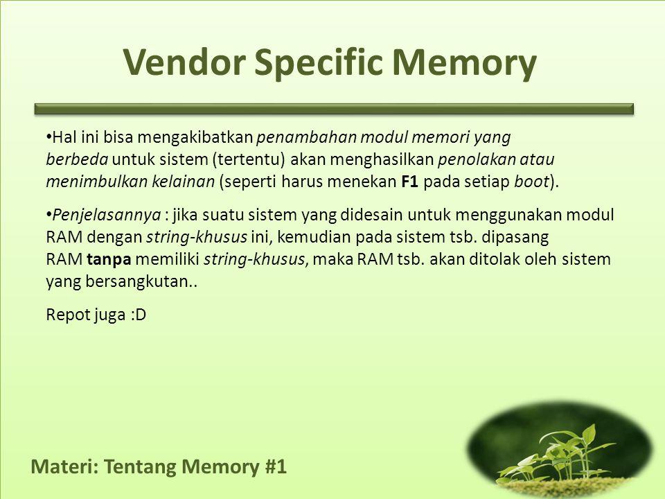 Materi: Tentang Memory #1 • Hal ini bisa mengakibatkan penambahan modul memori yang berbeda untuk sistem (tertentu) akan menghasilkan penolakan atau m