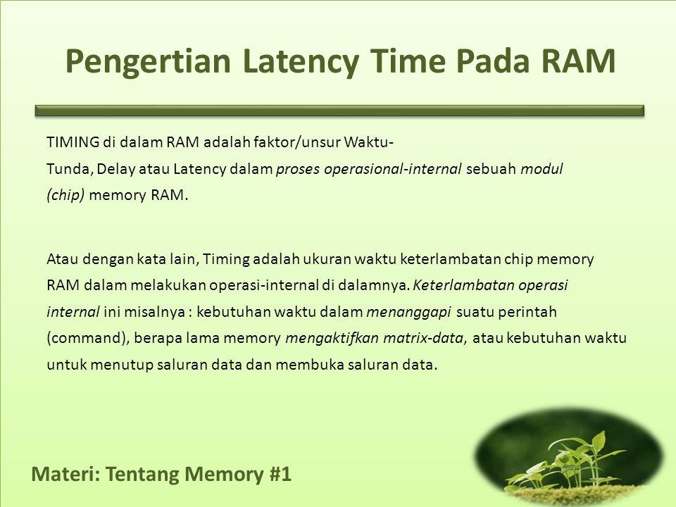 Materi: Tentang Memory #1 TIMING di dalam RAM adalah faktor/unsur Waktu- Tunda, Delay atau Latency dalam proses operasional-internal sebuah modul (chi