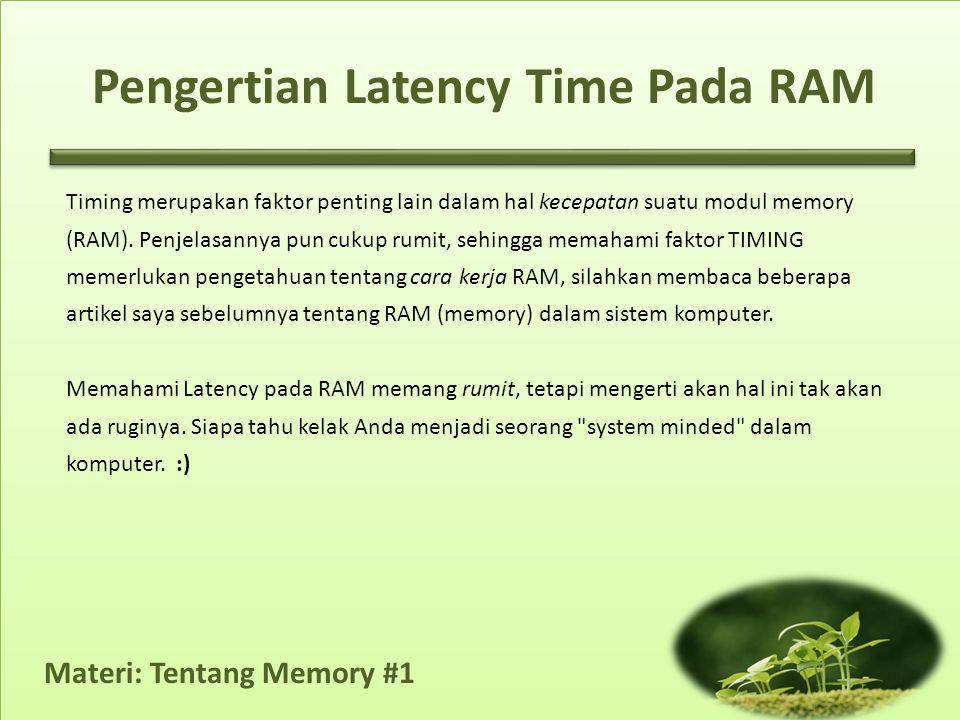 Materi: Tentang Memory #1 Timing merupakan faktor penting lain dalam hal kecepatan suatu modul memory (RAM). Penjelasannya pun cukup rumit, sehingga m