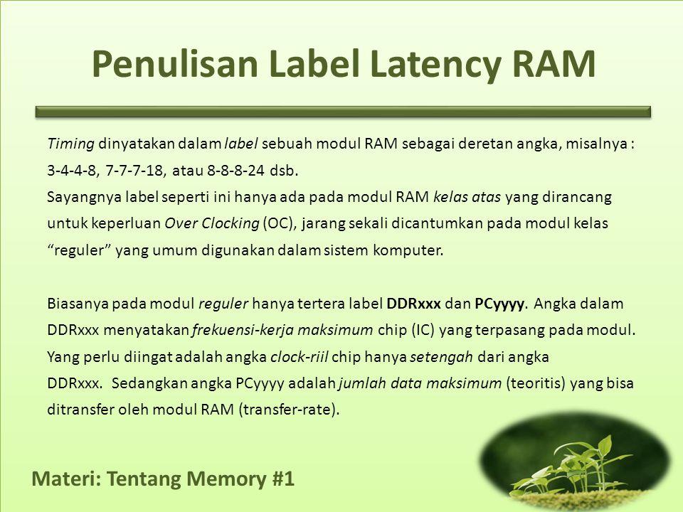 Materi: Tentang Memory #1 Timing dinyatakan dalam label sebuah modul RAM sebagai deretan angka, misalnya : 3-4-4-8, 7-7-7-18, atau 8-8-8-24 dsb. Sayan