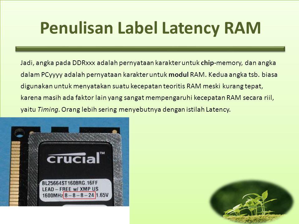 Materi: Tentang Memory #1 Jadi, angka pada DDRxxx adalah pernyataan karakter untuk chip-memory, dan angka dalam PCyyyy adalah pernyataan karakter untu
