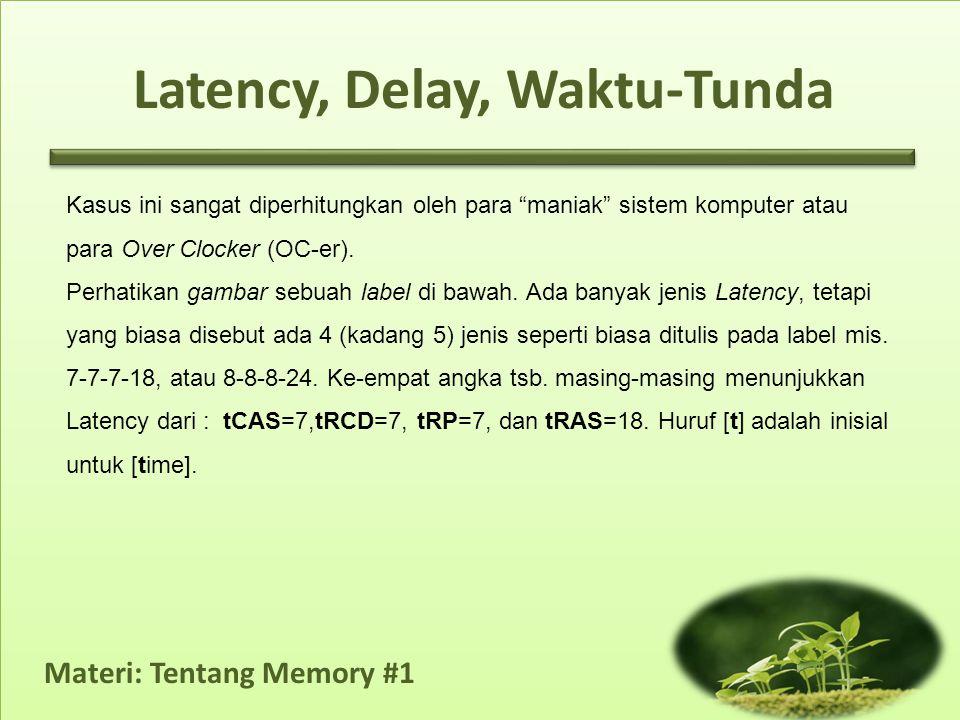 "Latency, Delay, Waktu-Tunda Kasus ini sangat diperhitungkan oleh para ""maniak"" sistem komputer atau para Over Clocker (OC-er). Perhatikan gambar sebua"