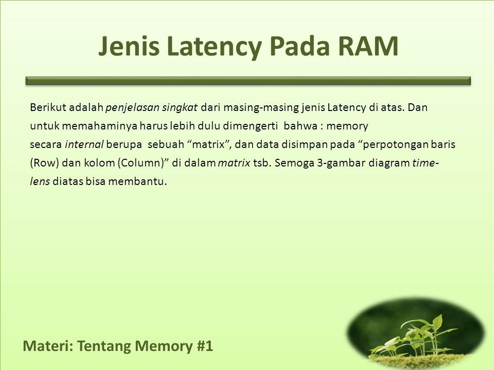 Materi: Tentang Memory #1 Berikut adalah penjelasan singkat dari masing-masing jenis Latency di atas. Dan untuk memahaminya harus lebih dulu dimengert