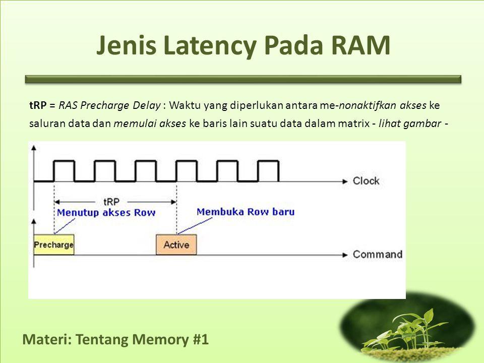 Materi: Tentang Memory #1 tRP = RAS Precharge Delay : Waktu yang diperlukan antara me-nonaktifkan akses ke saluran data dan memulai akses ke baris lai