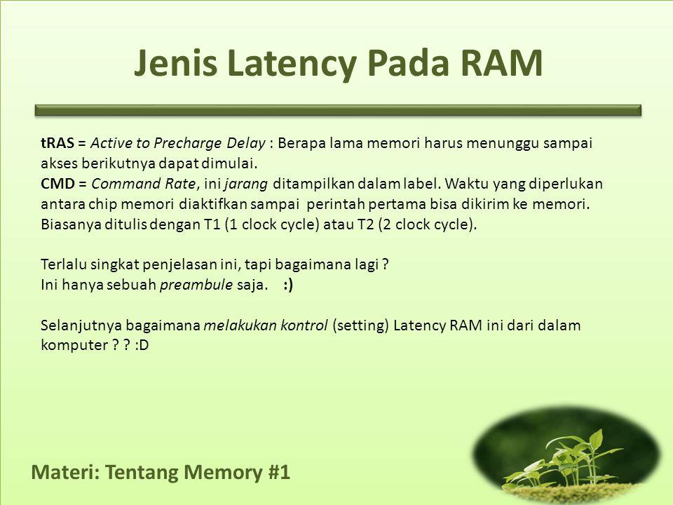 Materi: Tentang Memory #1 tRAS = Active to Precharge Delay : Berapa lama memori harus menunggu sampai akses berikutnya dapat dimulai. CMD = Command Ra