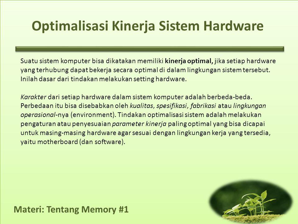 Materi: Tentang Memory #1 Suatu sistem komputer bisa dikatakan memiliki kinerja optimal, jika setiap hardware yang terhubung dapat bekerja secara opti