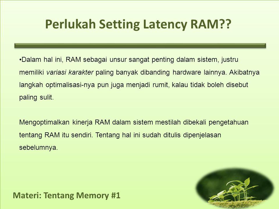 Materi: Tentang Memory #1 •Dalam hal ini, RAM sebagai unsur sangat penting dalam sistem, justru memiliki variasi karakter paling banyak dibanding hard