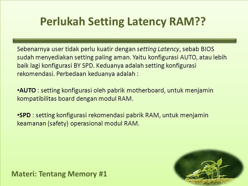 Materi: Tentang Memory #1 Sebenarnya user tidak perlu kuatir dengan setting Latency, sebab BIOS sudah menyediakan setting paling aman. Yaitu konfigura