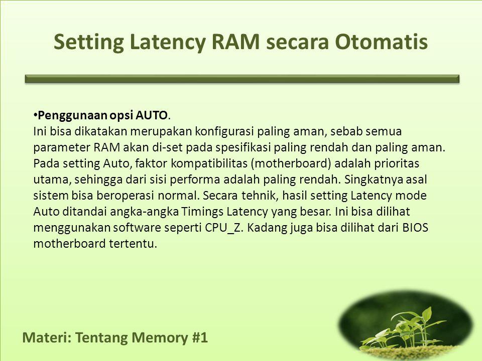 Materi: Tentang Memory #1 • Penggunaan opsi AUTO. Ini bisa dikatakan merupakan konfigurasi paling aman, sebab semua parameter RAM akan di-set pada spe