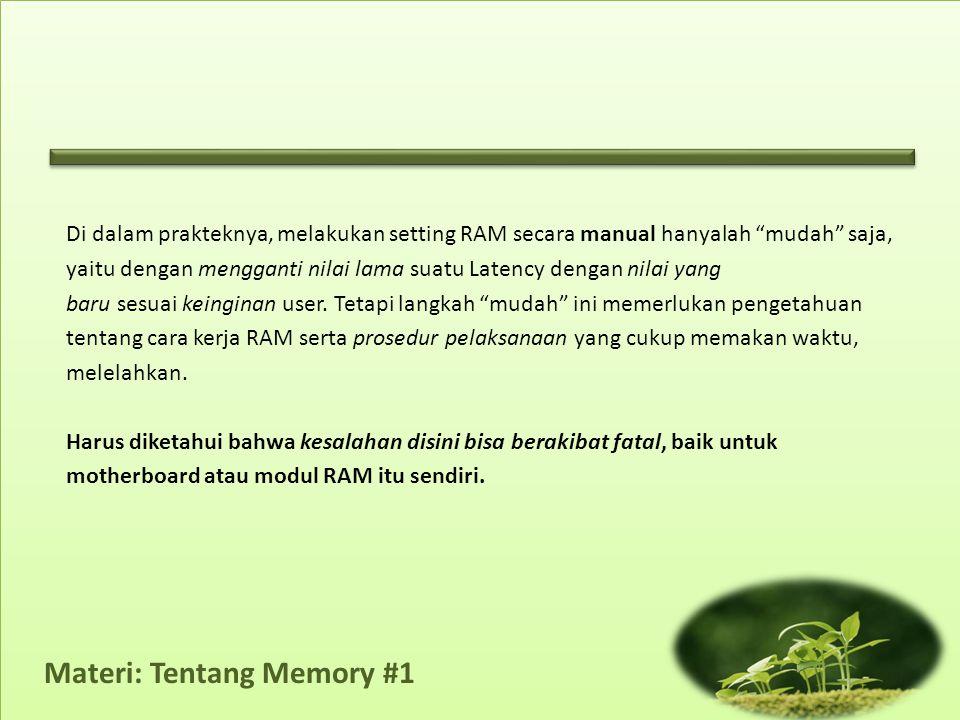 "Materi: Tentang Memory #1 Di dalam prakteknya, melakukan setting RAM secara manual hanyalah ""mudah"" saja, yaitu dengan mengganti nilai lama suatu Late"