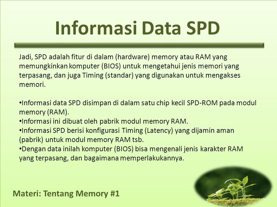 Materi: Tentang Memory #1 Jadi, SPD adalah fitur di dalam (hardware) memory atau RAM yang memungkinkan komputer (BIOS) untuk mengetahui jenis memori y