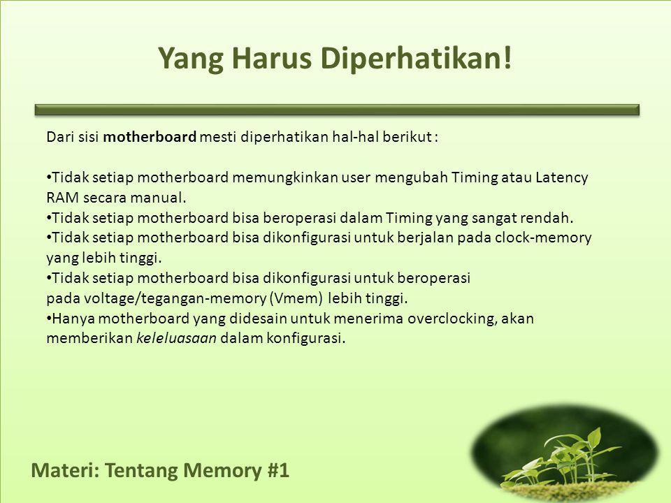 Materi: Tentang Memory #1 Yang Harus Diperhatikan! Dari sisi motherboard mesti diperhatikan hal-hal berikut : • Tidak setiap motherboard memungkinkan