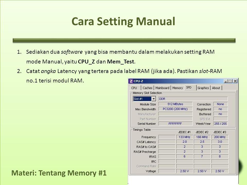 Cara Setting Manual 1.Sediakan dua software yang bisa membantu dalam melakukan setting RAM mode Manual, yaitu CPU_Z dan Mem_Test. 2.Catat angka Latenc
