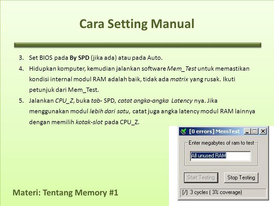 Materi: Tentang Memory #1 Cara Setting Manual 3.Set BIOS pada By SPD (jika ada) atau pada Auto. 4.Hidupkan komputer, kemudian jalankan software Mem_Te
