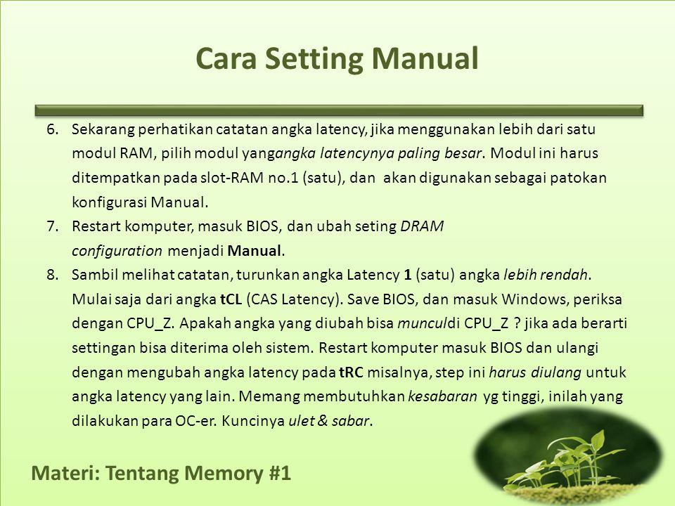 Materi: Tentang Memory #1 Cara Setting Manual 6.Sekarang perhatikan catatan angka latency, jika menggunakan lebih dari satu modul RAM, pilih modul yan