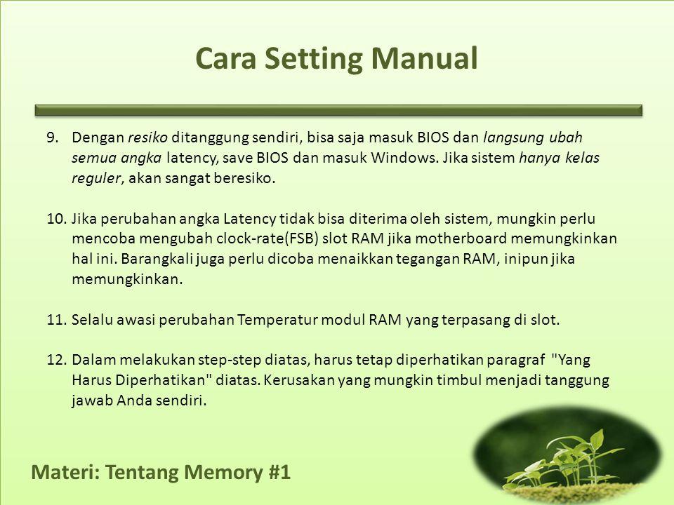 Cara Setting Manual 9.Dengan resiko ditanggung sendiri, bisa saja masuk BIOS dan langsung ubah semua angka latency, save BIOS dan masuk Windows. Jika