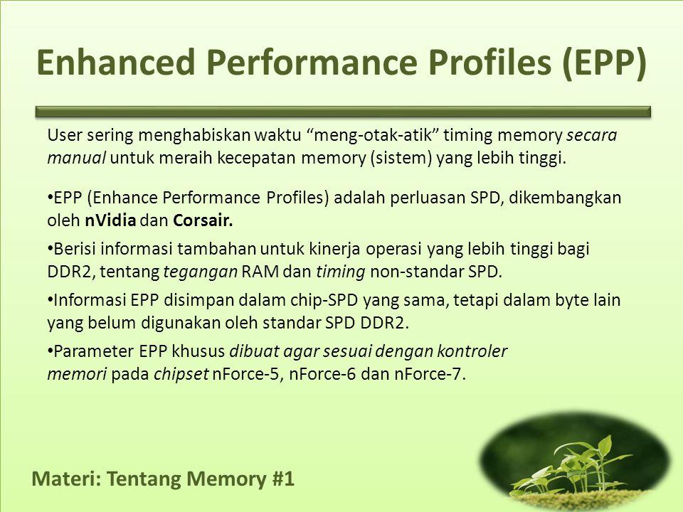 Materi: Tentang Memory #1 Enhanced Performance Profiles (EPP) •NVidia mendukung EPP dengan menu BIOS pada motherboard dengan high-end chipset.