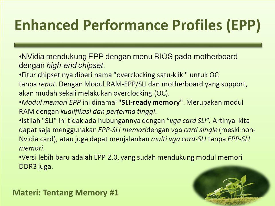 Materi: Tentang Memory #1 Enhanced Performance Profiles (EPP) •NVidia mendukung EPP dengan menu BIOS pada motherboard dengan high-end chipset. • Fitur