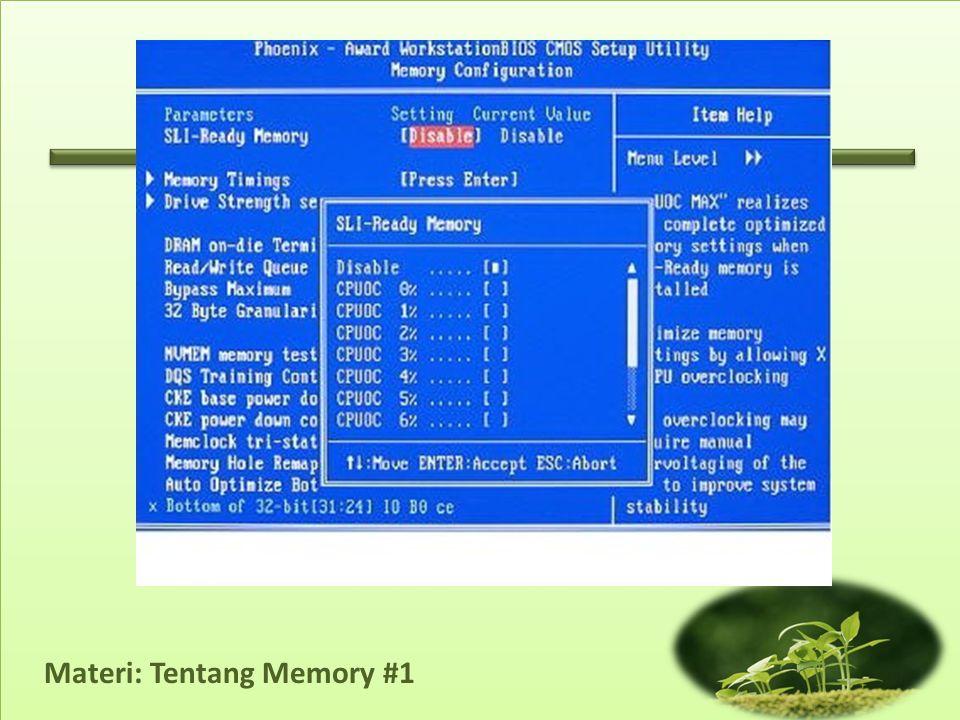 Materi: Tentang Memory #1 Suatu sistem komputer bisa dikatakan memiliki kinerja optimal, jika setiap hardware yang terhubung dapat bekerja secara optimal di dalam lingkungan sistem tersebut.