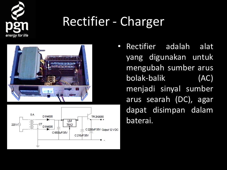 Rectifier - Charger • Rectifier adalah alat yang digunakan untuk mengubah sumber arus bolak-balik (AC) menjadi sinyal sumber arus searah (DC), agar dapat disimpan dalam baterai.