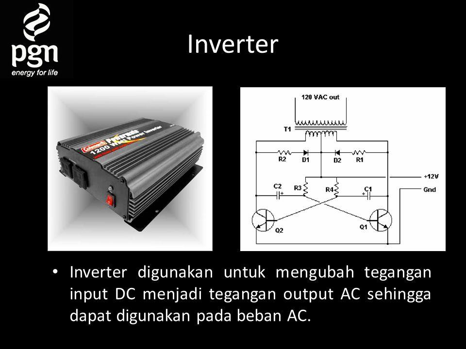 Inverter • Inverter digunakan untuk mengubah tegangan input DC menjadi tegangan output AC sehingga dapat digunakan pada beban AC.