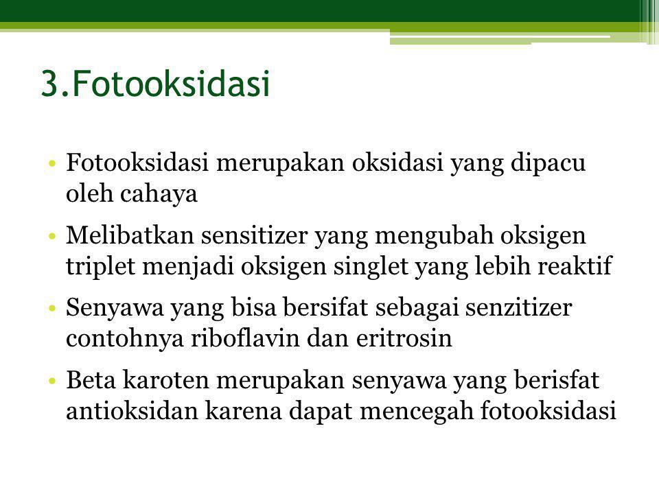 3.Fotooksidasi •Fotooksidasi merupakan oksidasi yang dipacu oleh cahaya •Melibatkan sensitizer yang mengubah oksigen triplet menjadi oksigen singlet y