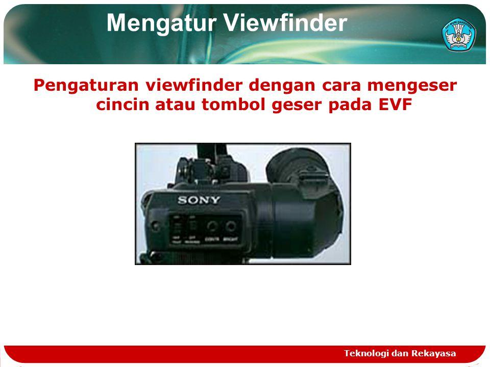 Mengatur Viewfinder Pengaturan viewfinder dengan cara mengeser cincin atau tombol geser pada EVF Teknologi dan Rekayasa