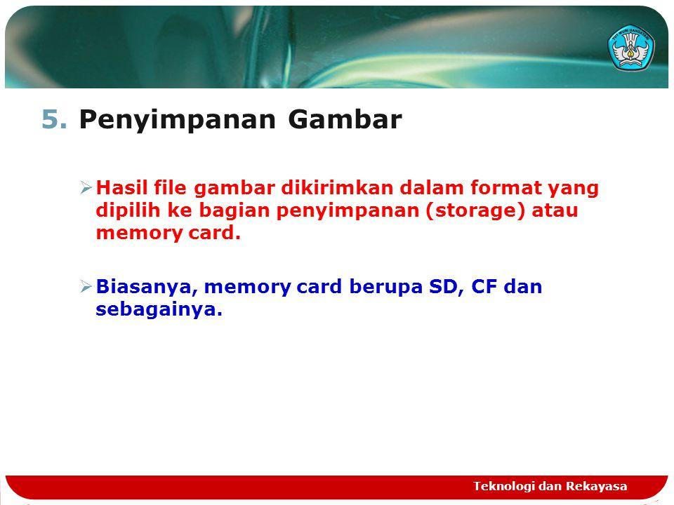 5.Penyimpanan Gambar  Hasil file gambar dikirimkan dalam format yang dipilih ke bagian penyimpanan (storage) atau memory card.  Biasanya, memory car