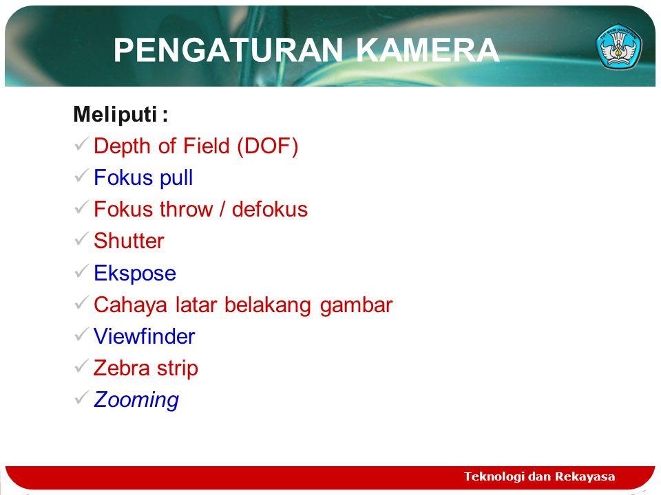 Teknologi dan Rekayasa PENGATURAN KAMERA Meliputi :  Depth of Field (DOF)  Fokus pull  Fokus throw / defokus  Shutter  Ekspose  Cahaya latar bel
