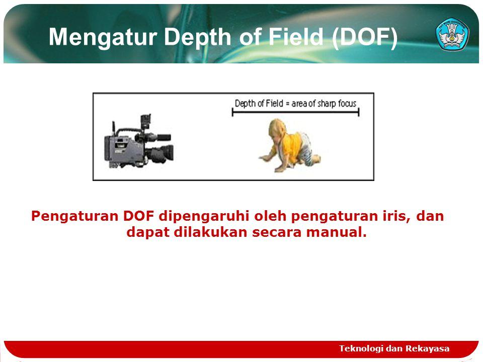Mengatur Depth of Field (DOF) Pengaturan DOF dipengaruhi oleh pengaturan iris, dan dapat dilakukan secara manual. Teknologi dan Rekayasa