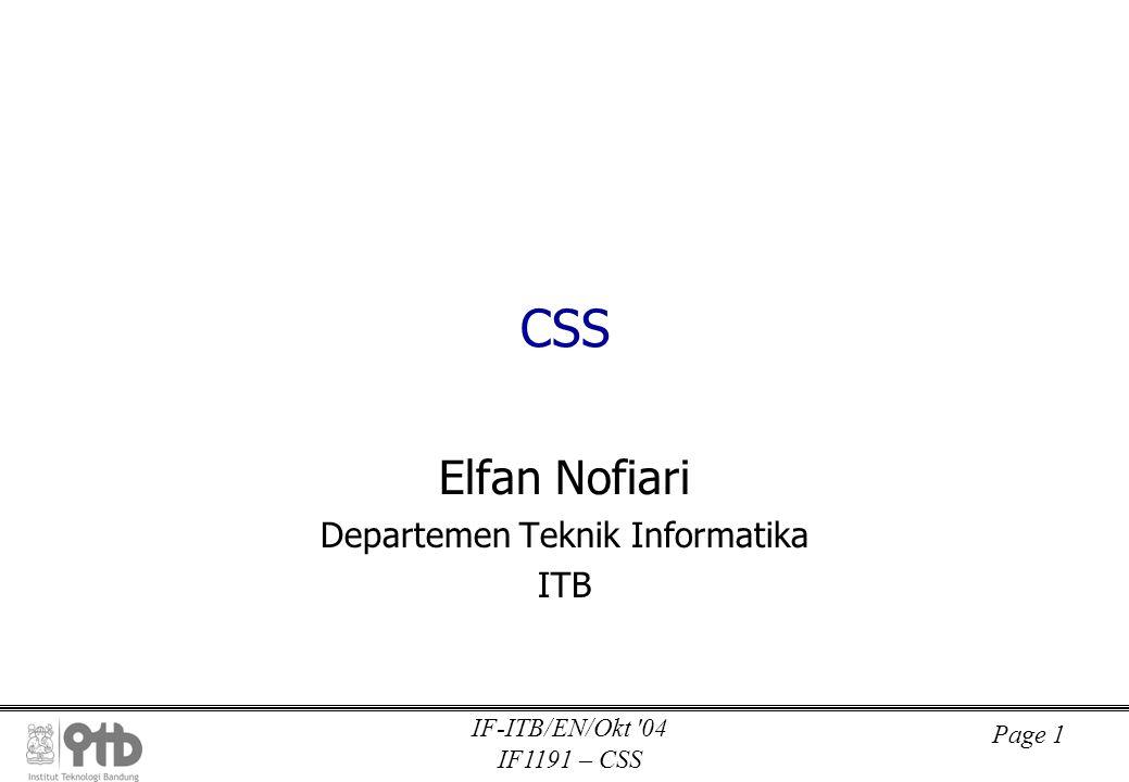Page 1 IF-ITB/EN/Okt '04 IF1191 – CSS CSS Elfan Nofiari Departemen Teknik Informatika ITB