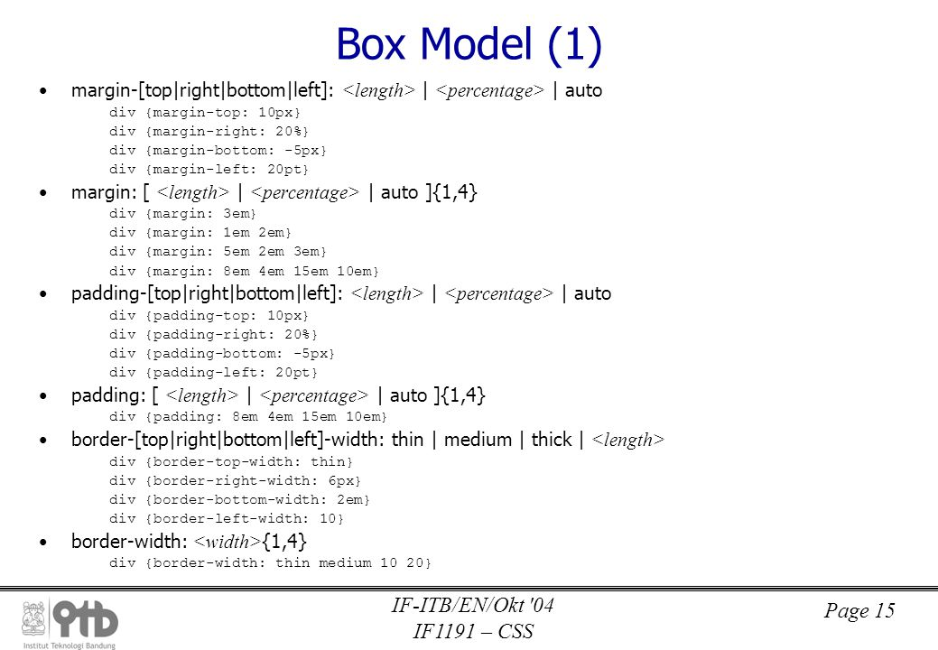 Page 15 IF-ITB/EN/Okt '04 IF1191 – CSS Box Model (1) •margin-[top|right|bottom|left]: | | auto div {margin-top: 10px} div {margin-right: 20%} div {mar